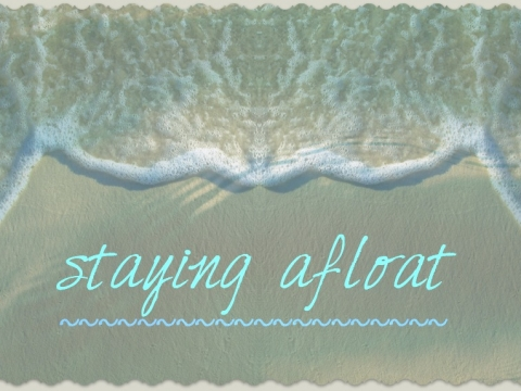 staying afloat ~~~